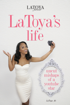 Latoya's Life: Uncut Mishaps of a Youtube Star Cover Image