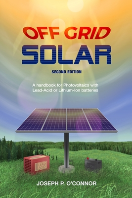 Off Grid Solar: A handbook for Photovoltaics with Lead-Acid or Lithium-Ion batteries Cover Image