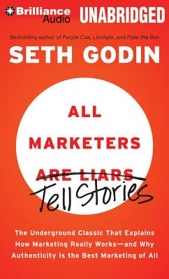 All Marketers Are Liars: The Underground Classic That Explains How Marketing Really Works - And Why Authenticity Is the Best Mar Cover Image