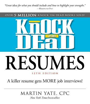 Knock 'em Dead Resumes: A Killer Resume Gets MORE Job Interviews! Cover Image