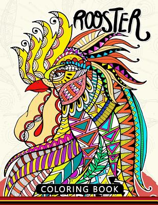 Rooster Coloring Book: Adults Stress-relief Coloring Book For Grown-ups Cover Image