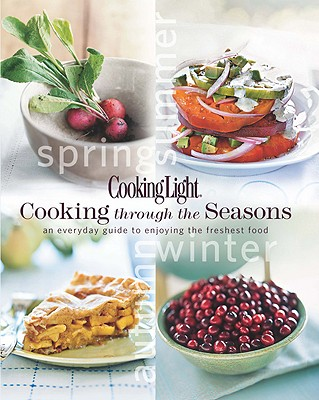 Cooking Through the Seasons: An Everyday Guide to Enjoying the Freshest Food Cover Image