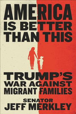 America Is Better Than This: Trump's War Against Migrant Families Cover Image