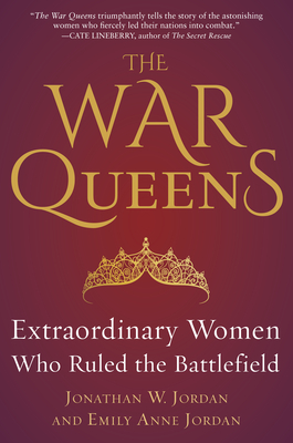 The War Queens: Extraordinary Women Who Ruled the Battlefield Cover Image