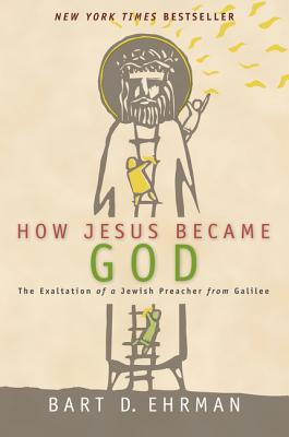 How Jesus Became God: The Exaltation of a Jewish Preacher from Galilee Cover Image