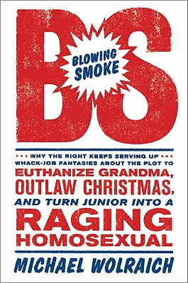 Blowing Smoke: Why the Right Keeps Serving Up Whack-Job Fantasies about the Plot to Euthanize Grandma, Outlaw Christmas, and Tur Cover Image