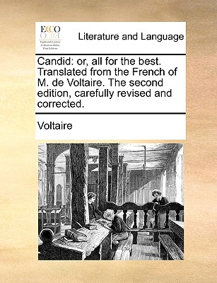 Candid: Or, All for the Best. Translated from the French of M. de Voltaire. the Second Edition, Carefully Revised and Correcte Cover Image