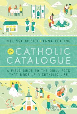 The Catholic Catalogue: A Field Guide to the Daily Acts That Make Up a Catholic Life Cover Image