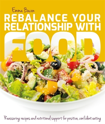Rebalance Your Relationship with Food: Reassuring Recipes and Nutritional Support for Positive, Confident Eating Cover Image