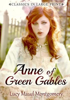 Anne of Green Gables: Classics in Large Print Cover Image