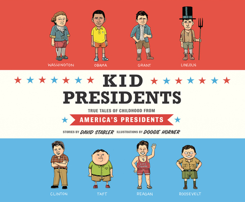 Kid Presidents: True Tales of Childhood from America's Presidents (Kid Legends #1) Cover Image
