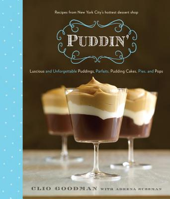 Puddin': Luscious and Unforgettable Puddings, Parfaits, Pudding Cakes, Pies, and Pops Cover Image