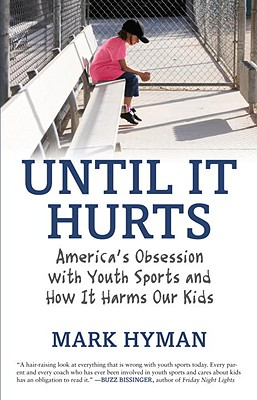 Until It Hurts: America's Obsession with Youth Sports and How It Harms Our Kids Cover Image