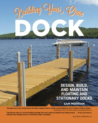 Building Your Own Dock: Design, Build, and Maintain Floating and Stationary Docks Cover Image