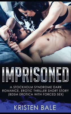 Imprisoned: A Stockholm Syndrome Dark Romance, Erotic Thriller Short Story (BDSM Erotica with Forced Sex) Cover Image
