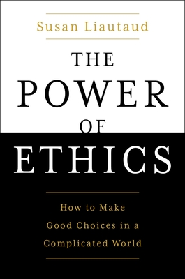 The Power of Ethics: How to Make Good Choices in a Complicated World Cover Image