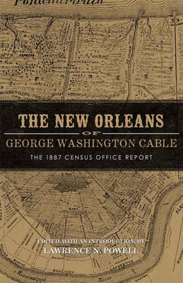 New Orleans of George Washington Cable: The 1887 Census Office Report Cover Image