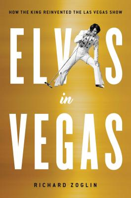 Elvis in Vegas: How the King Reinvented the Las Vegas Show Cover Image