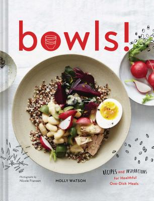 Bowls!: Recipes and Inspirations for Healthful One-Dish Meals Cover Image