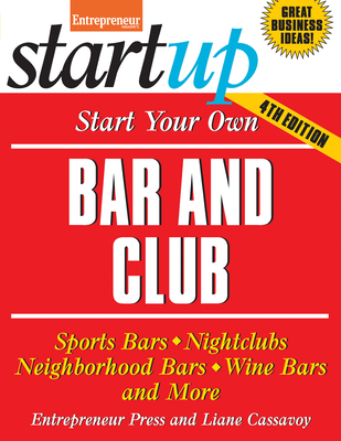 Start Your Own Bar and Club: Sports Bars, Nightclubs, Neighborhood Bars, Wine Bars, and More (Start Your Own Bar & Club) Cover Image