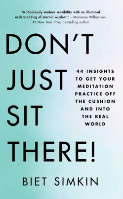Don't Just Sit There!: 44 Insights to Get Your Meditation Practice Off the Cushion and Into the Real World Cover Image