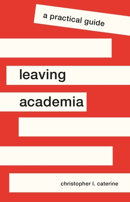 Leaving Academia: A Practical Guide (Skills for Scholars) Cover Image