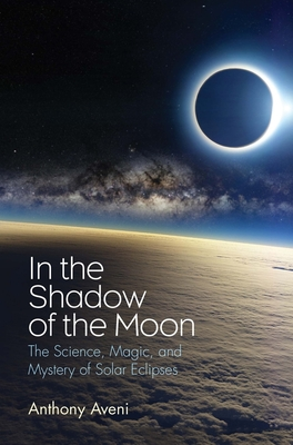 In the Shadow of the Moon: The Science, Magic, and Mystery of Solar Eclipses Cover Image