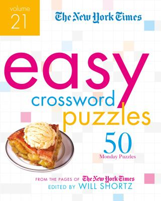 The New York Times Easy Crossword Puzzles Volume 21: 50 Monday Puzzles from the Pages of The New York Times Cover Image