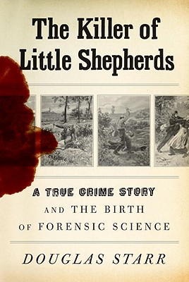 The Killer of Little Shepherds: A True Crime Story and the Birth of Forensic Science cover