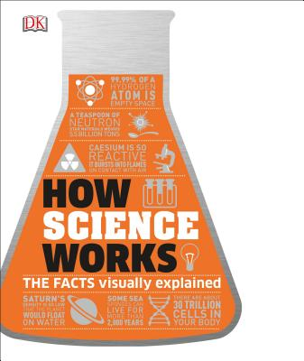 How Science Works: The Facts Visually Explained (How Things Work) Cover Image