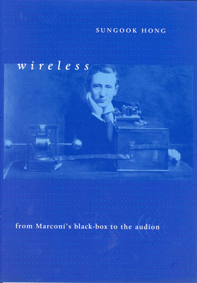 Wireless: From Marconi's Black-Box to the Audion (Transformations: Studies in the History of Science and Technology) Cover Image