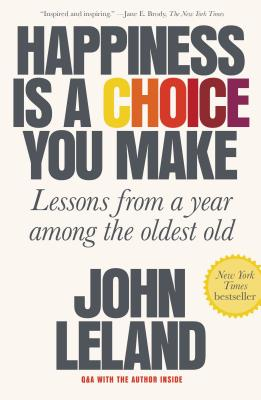 Happiness Is a Choice You Make: Lessons from a Year Among the Oldest Old Cover Image