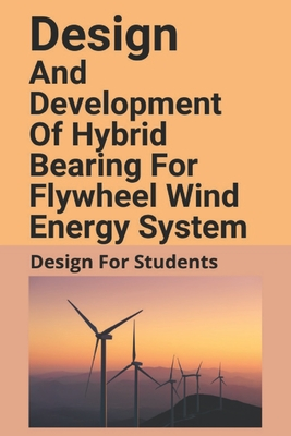 Design And Development Of Hybrid Bearing For Flywheel Wind Energy System: Design For Students: Design And Stability Analysis Of Dc Microgrid With Hybr Cover Image