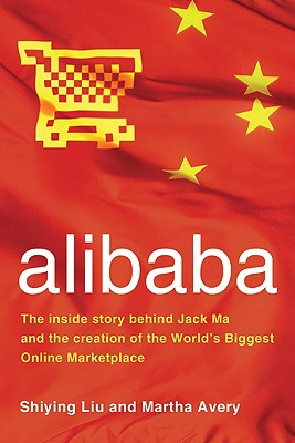 Alibaba: The Inside Story Behind Jack Ma and the Creation of the World's Biggest Online Marketplace Cover Image