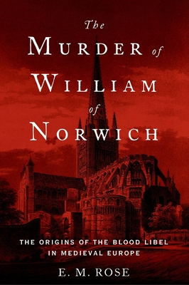 Murder of William of Norwich: The Origins of the Blood Libel in Medieval Europe Cover Image