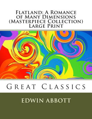 Flatland: A Romance of Many Dimensions (Masterpiece Collection) Large Print: Great Classics Cover Image