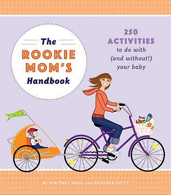 The Rookie Mom's Handbook: 250 Activities to Do with (and Without!) Your Baby Cover Image
