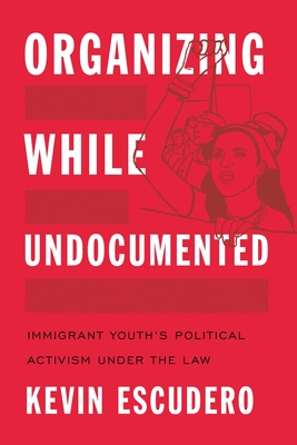 Organizing While Undocumented: Immigrant Youth's Political Activism Under the Law (Latina/O Sociology #4) Cover Image