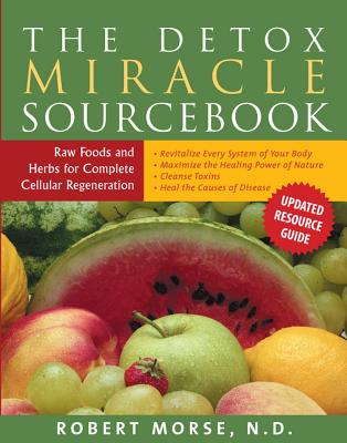 The Detox Miracle Sourcebook: Raw Foods and Herbs for Complete Cellular Regeneration Cover Image