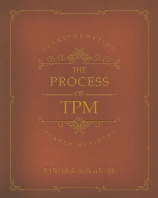 The Process of Transformation Prayer Ministry: *First Edition* Cover Image