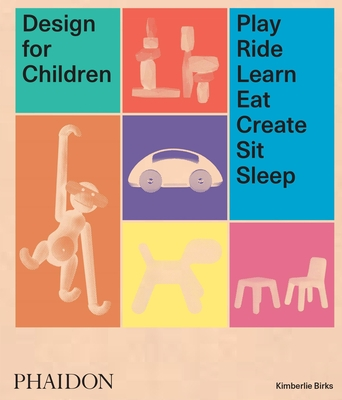 Design for Children: Play, Ride, Learn, Eat, Create, Sit, Sleep Cover Image