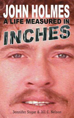 John Holmes: A Life Measured in Inches (New 2nd Edition; Hardback) Cover Image