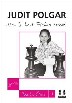 How I Beat Fischer's Record (Judit Polgar Teaches Chess #1) Cover Image