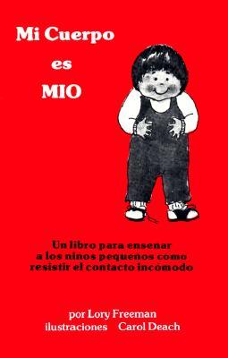 Mi cuerpo es MÍO: Un libro para enseñenar a los niños chicos cómo resistir el contacto incómodo Cover Image
