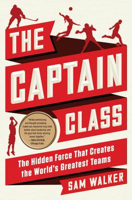 The Captain Class: The Hidden Force That Creates the World's Greatest Teams Cover Image