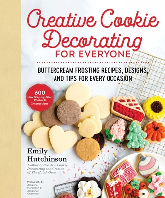 Creative Cookie Decorating for Everyone: Buttercream Frosting Recipes, Designs, and Tips for Every Occasion Cover Image