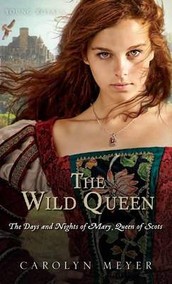 The Wild Queen: The Days and Nights of Mary, Queen of Scots (Young Royals) Cover Image