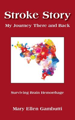 Stroke Story: My Journey There and Back Cover Image