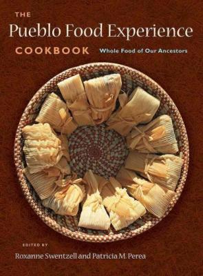 The Pueblo Food Experience Cookbook:  Whole Food of Our Ancestors: Whole Food of Our Ancestors Cover Image