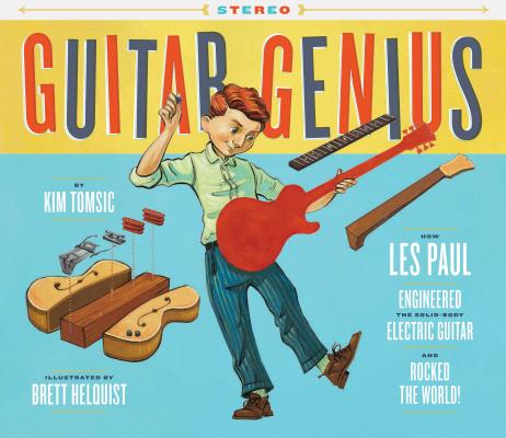 Guitar Genius: How Les Paul Engineered the Solid-Body Electric Guitar and Rocked the World (Children's Music Books, Picture Books, Guitar Books, Music Books for Kids) Cover Image